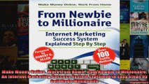 Make Money Online Work from Home from Newbie to Millionaire An Internet Marketing