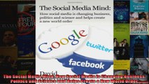 The Social Media Mind How Social Media Is Changing Business Politics and Science and