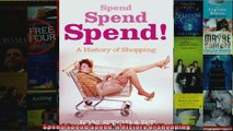 Spend Spend Spend A History of Shopping