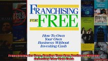 Franchising for Free Owning Your Own Business Without Investing Your Own Cash