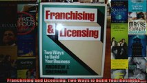 Franchising and Licensing Two Ways to Build Your Business