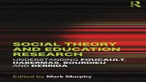 Download Social Theory and Education Research  Understanding Foucault  Habermas Bourdieu and Derrida