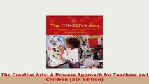 Download  The Creative Arts A Process Approach for Teachers and Children 5th Edition Free Books
