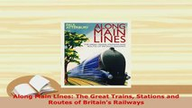 Download  Along Main Lines The Great Trains Stations and Routes of Britains Railways Download Full Ebook