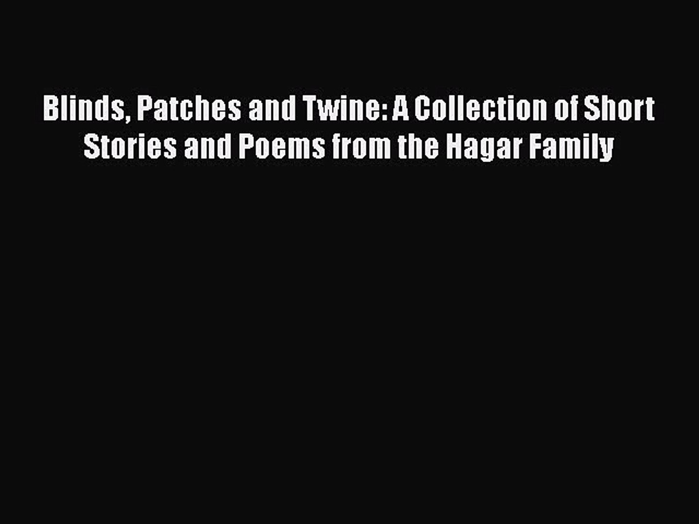Download Blinds Patches and Twine: A Collection of Short Stories and Poems from the Hagar Family