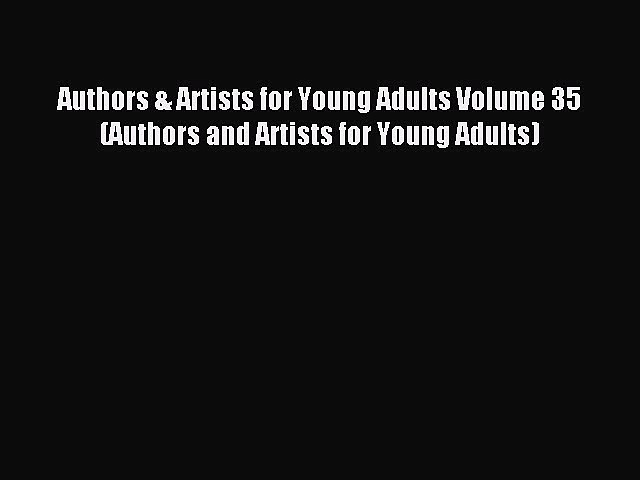 Read Authors & Artists for Young Adults Volume 35 (Authors and Artists for Young Adults) Ebook
