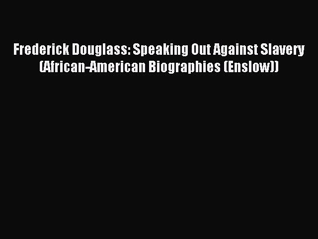 Read Frederick Douglass: Speaking Out Against Slavery (African-American Biographies (Enslow))