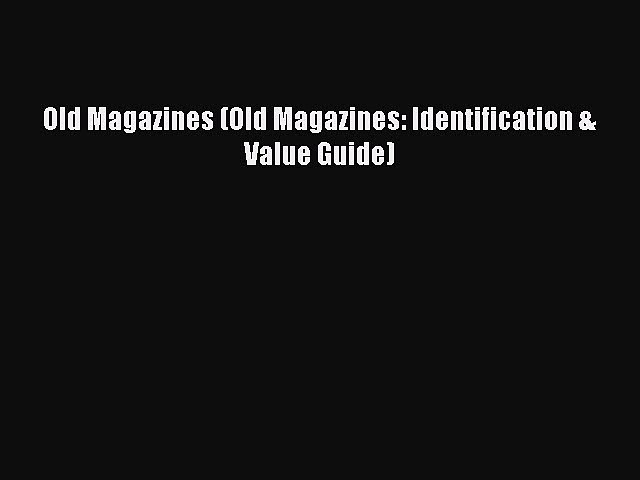 Download Old Magazines (Old Magazines: Identification & Value Guide) Ebook Online | Godialy.com