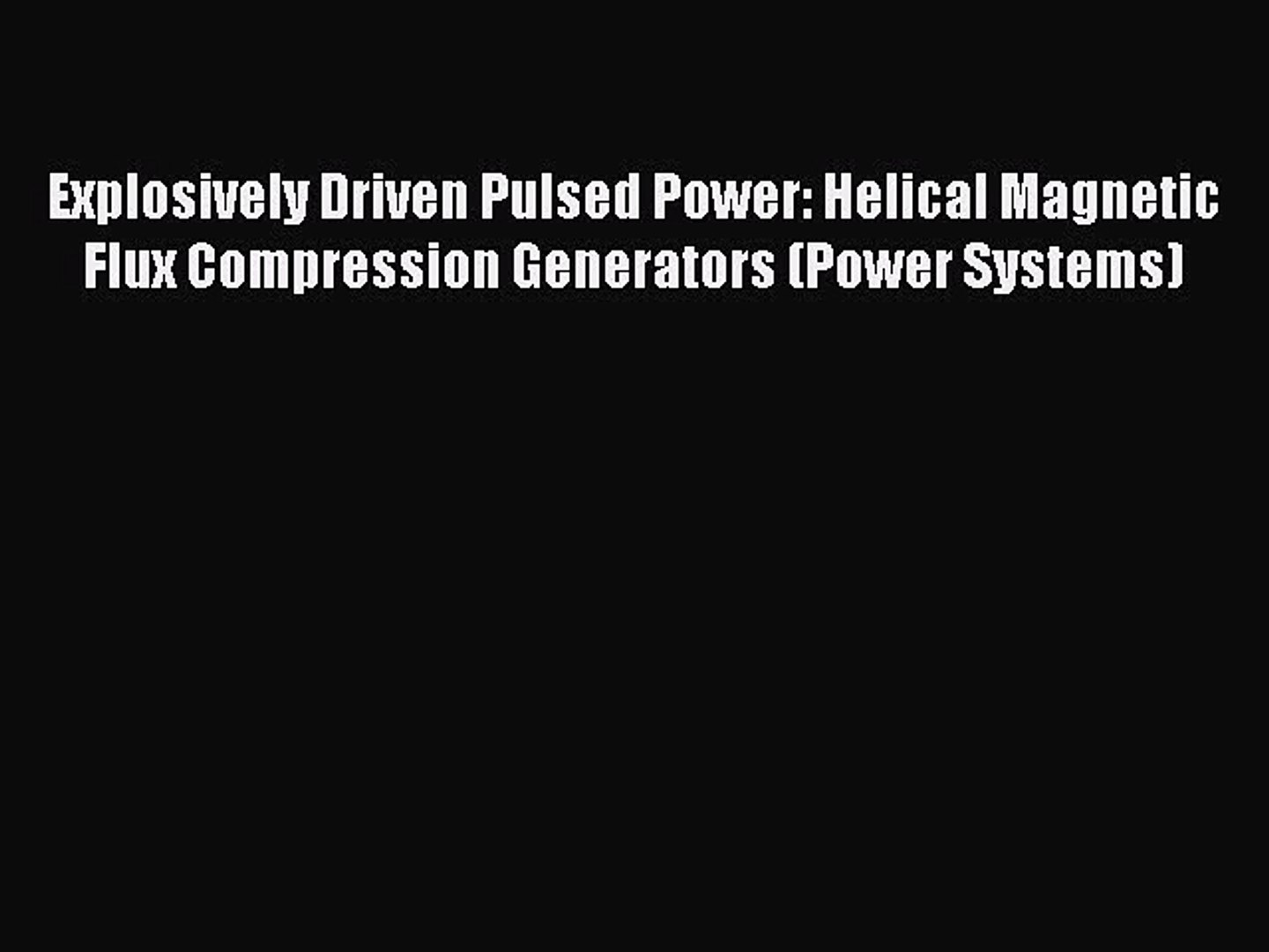 Explosively Driven Pulsed Power: Helical Magnetic Flux Compression Generators (Power Systems)