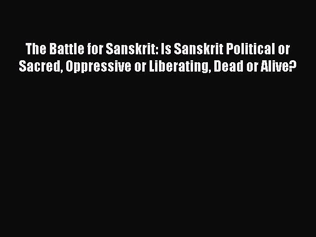 PDF The Battle for Sanskrit: Is Sanskrit Political or Sacred Oppressive or Liberating Dead