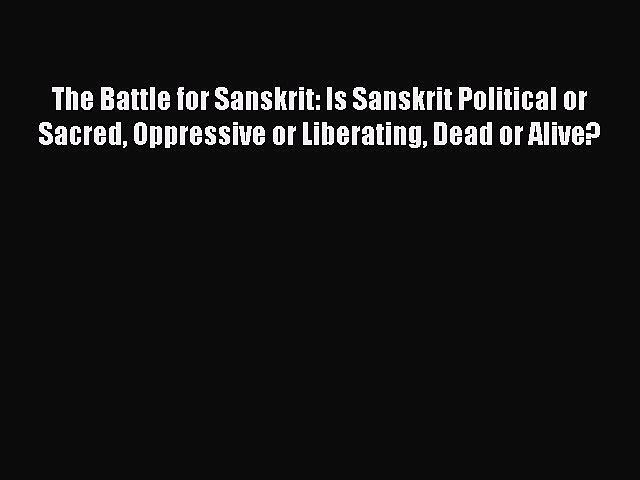 PDF The Battle for Sanskrit: Is Sanskrit Political or Sacred Oppressive or Liberating Dead