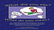 Read What Did You Say  What Do You Mean   120 Illustrated Metaphor Cards  Plus Booklet with