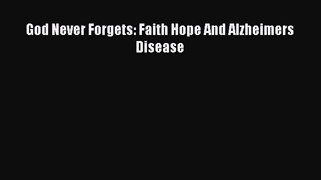 Read God Never Forgets: Faith Hope And Alzheimers Disease Ebook Free