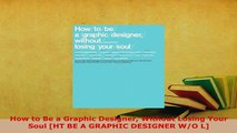 Download  How to Be a Graphic Designer Without Losing Your Soul HT BE A GRAPHIC DESIGNER WO L PDF Full Ebook
