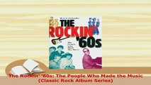 PDF  The Rockin 60s The People Who Made the Music Classic Rock Album Series PDF Online