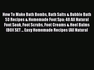 download how to make bath bombs bath salts bubble bath 53 recipes homemade foot spa 48