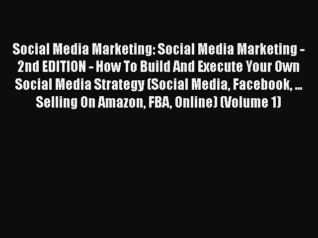 [PDF] Social Media Marketing: Social Media Marketing – 2nd EDITION – How To Build And Execute