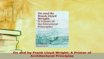 Download  On and by Frank Lloyd Wright A Primer of Architectural Principles Read Full Ebook