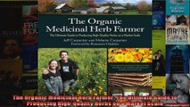 The Organic Medicinal Herb Farmer The Ultimate Guide to Producing HighQuality Herbs on a