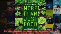 More Than Just Food Food Justice and Community Change California Studies in Food and