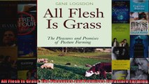 All Flesh Is Grass The Pleasures and Promises of Pasture Farming