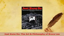 Download  Jeet Kune Do The Art  Philosophy of Bruce Lee Read Online