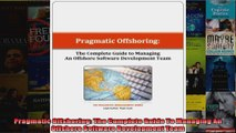 Pragmatic Offshoring The Complete Guide To Managing An Offshore Software Development Team