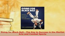 Download  Going for Black Belt  The Key to Success in the Martial Arts and Combat Sports Read Full Ebook