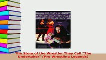 PDF  The Story of the Wrestler They Call The Undertaker Pro Wrestling Legends PDF Full Ebook