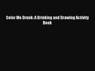 Download Color Me Drunk: A Drinking and Drawing Activity Book Ebook Free