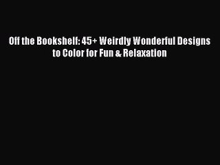 Download Off the Bookshelf: 45+ Weirdly Wonderful Designs to Color for Fun & Relaxation Ebook