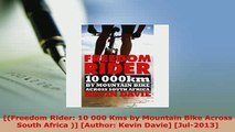Download  Freedom Rider 10 000 Kms by Mountain Bike Across South Africa  Author Kevin Davie Read Online