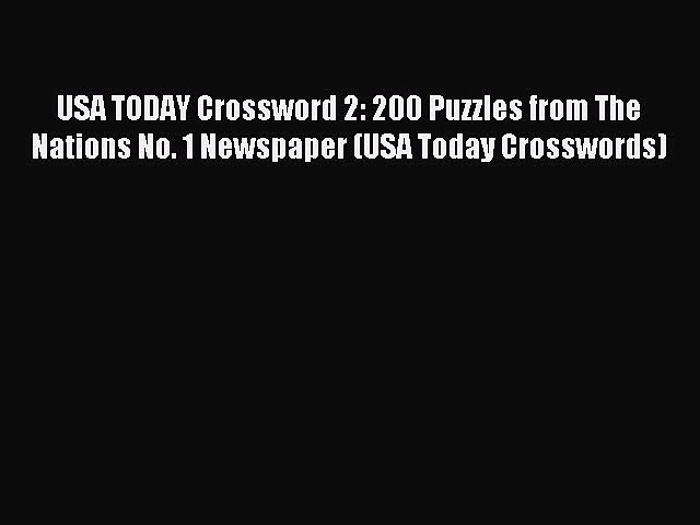 Read USA TODAY Crossword 2: 200 Puzzles from The Nations No. 1 Newspaper (USA Today Crosswords)
