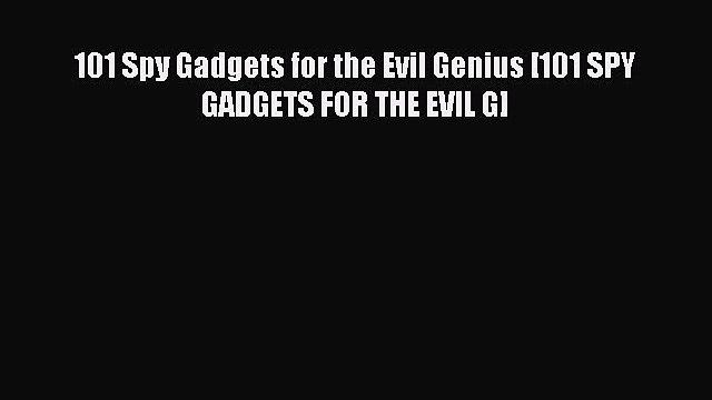 Download 101 Spy Gadgets for the Evil Genius [101 SPY GADGETS FOR THE EVIL G]  Read Online