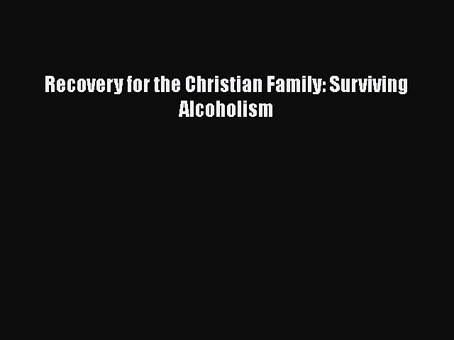 Read Recovery for the Christian Family: Surviving Alcoholism Ebook