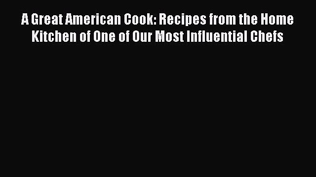 [PDF] A Great American Cook: Recipes from the Home Kitchen of One of Our Most Influential Chefs