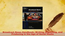 Download  Broadcast News Handbook Writing Reporting and Producing in the Age of Social Media Download Online