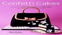 Download The Confetti Cakes Cookbook  Spectacular Cookies  Cakes  and Cupcakes from New York City