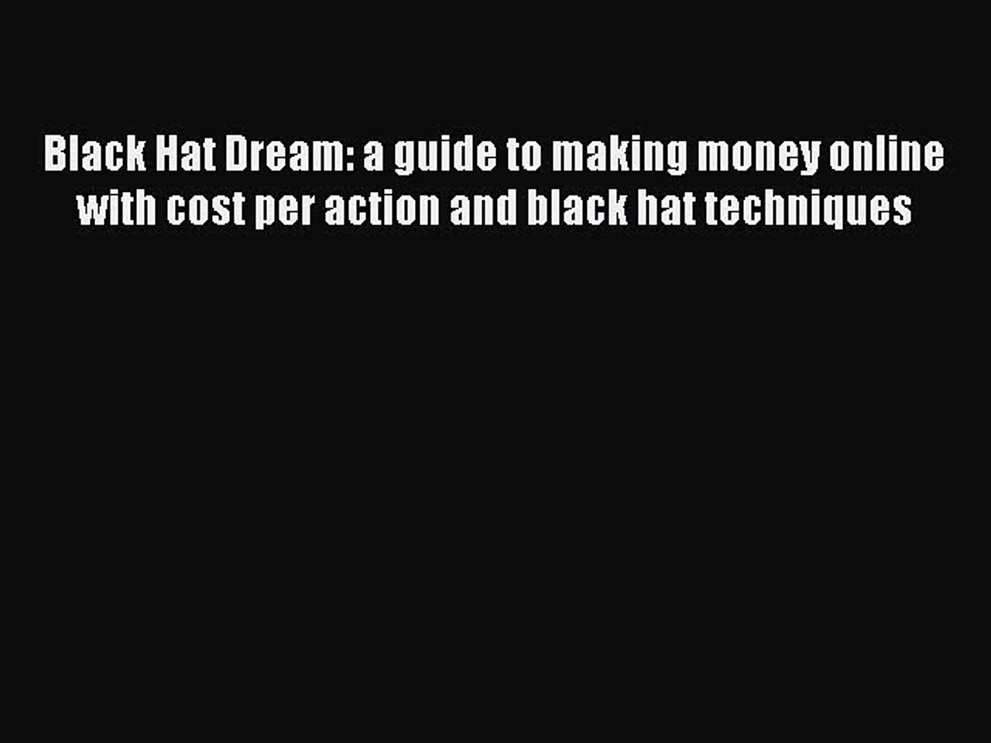 [PDF] Black Hat Dream: a guide to making money online with cost per action  and black hat techniques