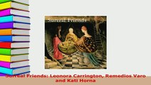 Download  Surreal Friends Leonora Carrington Remedios Varo and Kati Horna Read Online