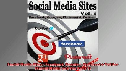 Social Media Sites  Facebook Google Pinterest  Twitter Social Media and You Book 1