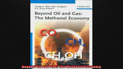 Beyond Oil and Gas The Methanol Economy