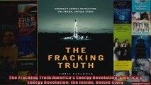 The Fracking TruthAmericas Energy Revolution Americas Energy Revolution the Inside