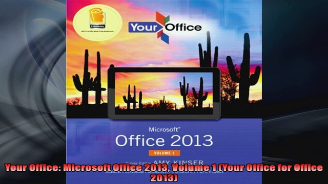 Your Office Microsoft Office 2013 Volume 1 Your Office for Office 2013