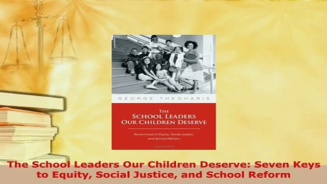 Download  The School Leaders Our Children Deserve Seven Keys to Equity Social Justice and School Ebook