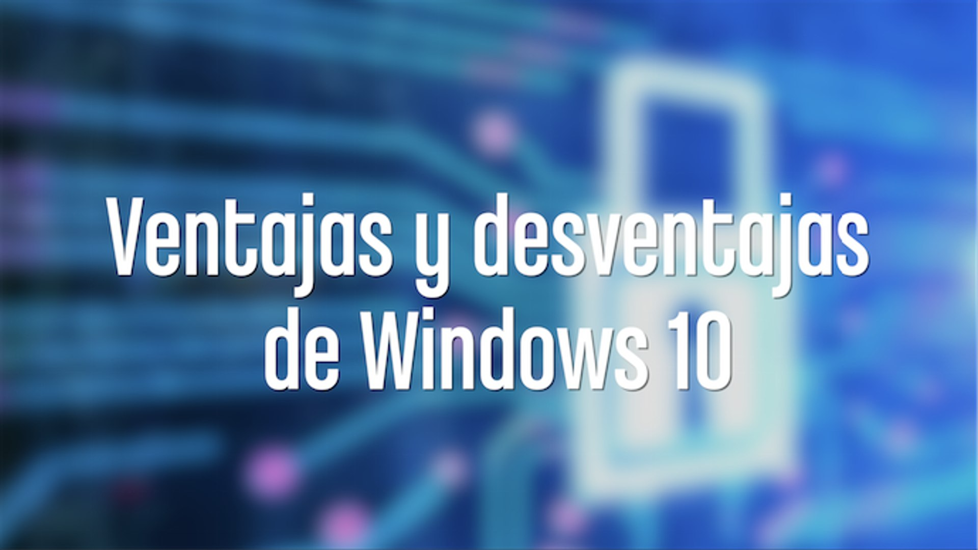 Ventajas y deventajas de actualizar a Windows 10