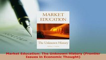 PDF  Market Education The Unknown History Frontier Issues in Economic Thought Ebook