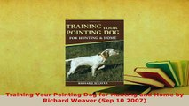 PDF  Training Your Pointing Dog for Hunting and Home by Richard Weaver Sep 10 2007 PDF Full Ebook