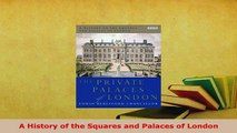 Download  A History of the Squares and Palaces of London PDF Online