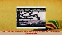 Download  In Fitting Memory The Art and Politics of Holocaust Memorials Read Online